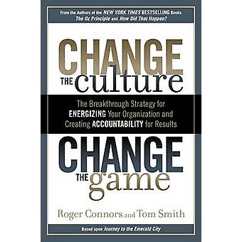 Change the Culture - Change the Game - The Breakthrough Strategy for E