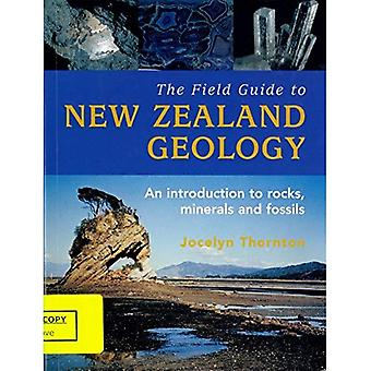 The Field Guide to New Zealand Geology: An Introduction To Rocks, Minerals And Fossils