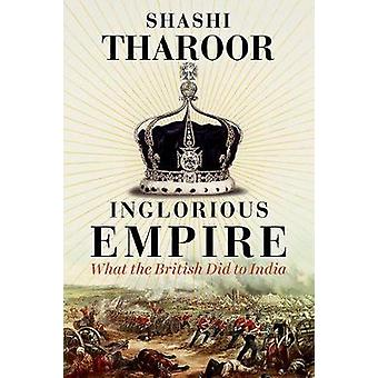 Inglorious Empire - What the British Did to India by Shashi Tharoor -