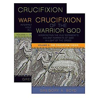 The Crucifixion of the Warrior God - Volumes 1 & 2 by Gregory A. Boyd