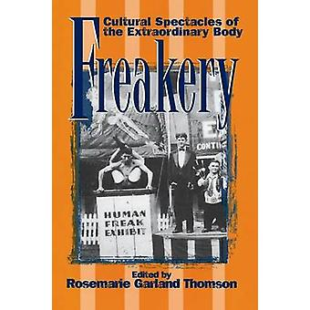 Freakery Cultural Spectacles of the Extraordinary Body by Thomson & Rosemarie Garland
