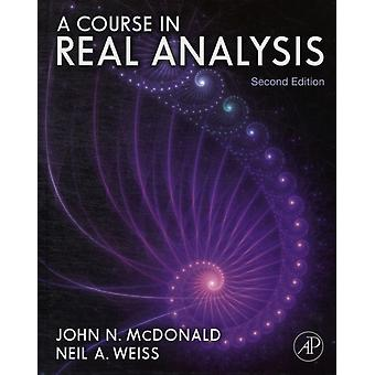A Course in Real Analysis (Hardcover) by McDonald John N. (Arizona State University Tempe U.S.A.) Weiss Neil A. ((Deceased) - Areas Of Expertise: Analysis Probability And Statistics.BrAffiliation: School Of Mathematical And Statistical Sciences Arizona State University Tempe U.S.A.BrBrPlease Contact Gerardo Lafferriere At Gerardolf@Gmail.Com For More Information.)