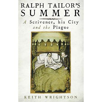 Ralph Tailor's Summer: A Scrivener His City and the Plague (Hardcover) by Wrightson Keith
