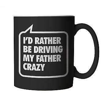 I'd Rather Be Driving My Father Crazy, Black Mug