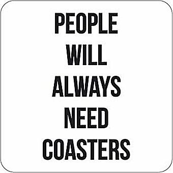 People Will Always Need Coasters Funny Drinks Mat/Coaster