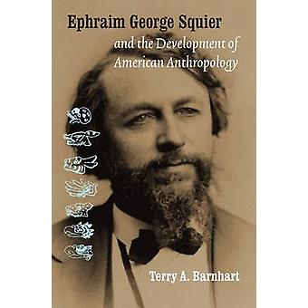 Ephraim George Squier and the Development of American Anthropology by