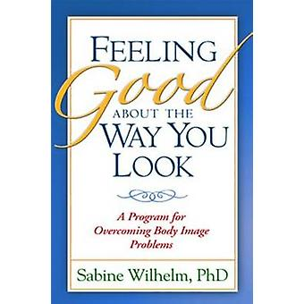 Feeling Good About the Way You Look by Sabine Wilhelm - 9781572307308
