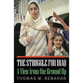 Der Kampf um die Irak - eine Ansicht von Grund auf von Thomas M. Renahan