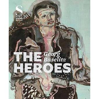Georg Baselitz - The Heroes by Max Hollein - A. Kluge - Eva Mongi-Voll