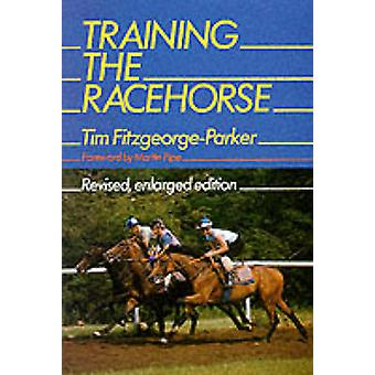 Training the Racehorse (Reprinted edition) by Tim Fitzgeorge-Parker -