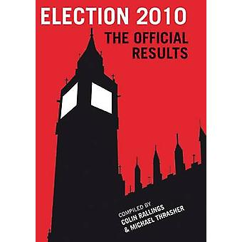 Election 2010 - The Official Results by Colin Rallings - Michael Thras