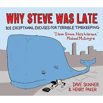 Why Steve Was Late - 101 Exceptional Excuses for Terrible Timekeeping