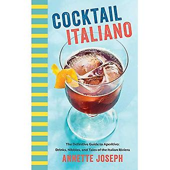 Cocktail Italiano: The Definitive Guide til Aperitivo: drikkevarer, Nibbles og fortællinger om den italienske Riviera
