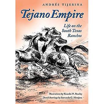 Tejano Empire: Life on the South Texas Ranchos (The Clayton Wheat Williams Texas Life Series)