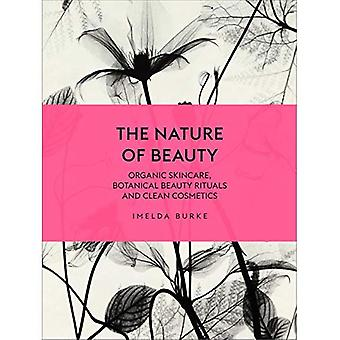 La naturaleza de la belleza: orgánica cuidado de la piel, rituales de belleza botánica y cosméticos limpiamos