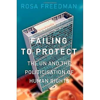 Failing to Protect: The UN and the Politicisation of Human Rights