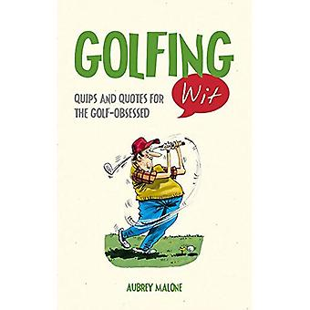 Golfing Wit: Quips and Quotes for the Golf-Obsessed