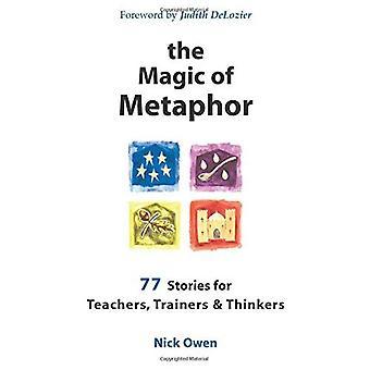 De magie van de metafoor: 77 verhalen voor docenten, opleiders & denkers: 77 verhalen voor docenten, opleiders en denkers