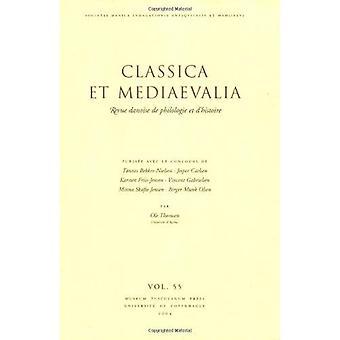 Classica et Mediaevalia Vol. 55: Revue Danoise de Philologie et DHistoire