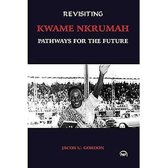 Revisiting Kwame Nkrumah: Pathways for the Future