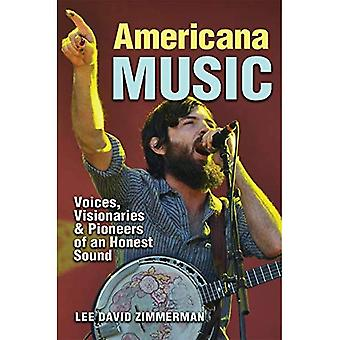 Americana Music: Voices, Visionaries, and Pioneers of an Honest Sound (John and Robin Dickson Series in Texas Music)