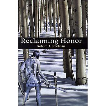 Reclaiming Honor by Spielman & Robert D.