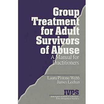 Group Treatment for Adult Survivors of Abuse A Manual for Practitioners by Webb & Laura Pistone