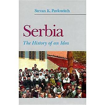 Serbien die Geschichte einer Idee von Pavlowitch & Stevan K.