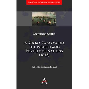 A Short Treatise on the Wealth and Poverty of Nations 1613 by Serra & Antonio