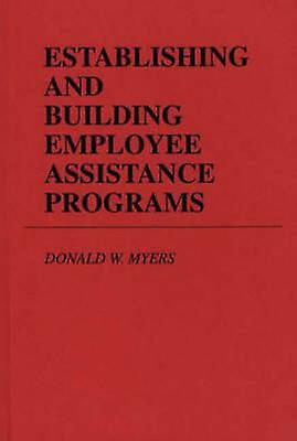 Establishing and Building Employee Assistance Programs by Myers & Donald W.