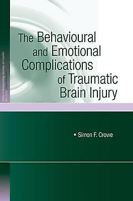 The Behavioural and Emotional Complications of Traumatic Brain Injury by Crowe & Simon F.