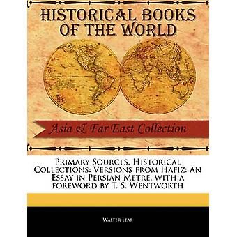Primary Sources Historical Collections Versions from Hafiz An Essay in Persian Metre with a foreword by T. S. Wentworth by Leaf & Walter