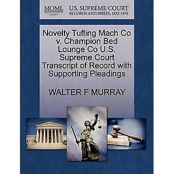 Novelty Tufting Mach Co v. Champion Bed Lounge Co U.S. Supreme Court Transcript of Record with Supporting Pleadings by MURRAY & WALTER F