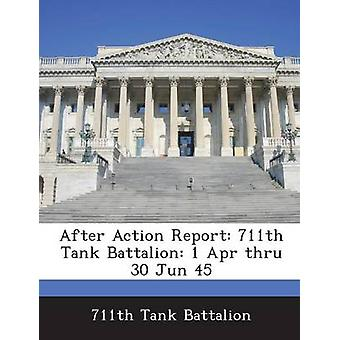 After Action Report 711th Tank Battalion 1 Apr thru 30 Jun 45 by 711th Tank Battalion