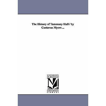 Tammany Hall av Gustavus Myers historia... av Myers & Gustav