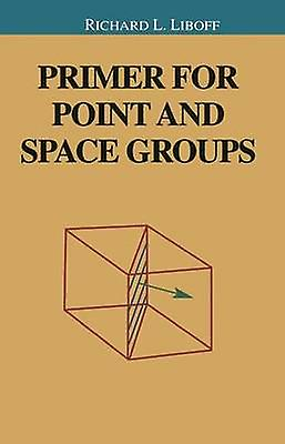 Primer for Point and Space Groups by Liboff & Richard