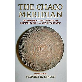 Chaco Meridian One Thousand Years of Political and Religious Power in the Ancient Southwest by Lekson & Stephen H