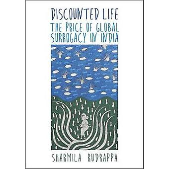 Discounted Life The Price of Global Surrogacy in India by Rudrappa & Sharmila
