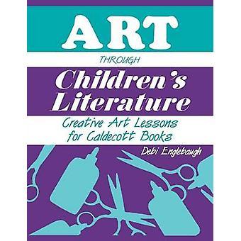 Kunst gjennom barnas litteratur Creative Art leksjoner for Caldecott bøker av Englebaugh & Debi