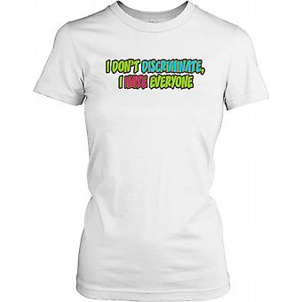 I Don't Discriminate I Hate Everyone - Funny Quote Ladies T Shirt