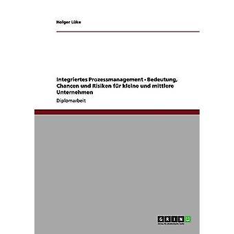 Integriertes Prozessmanagement Bedeutung Chancen und Risiken fr kleine und mittlere Unternehmen da Holger & Lke