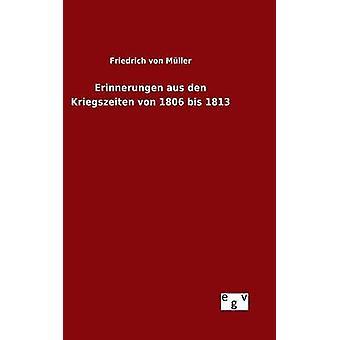 Erinnerungen aus Höhle Kriegszeiten von 1806 Bis 1813 von Mller & Friedrich von