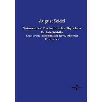 Systematisches Wrterbuch der Suahilisprache i DeutschOstafrika av Seidel & augusti
