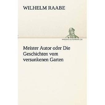 Meister Autor Oder Die Geschichten Vom Versunkenen Garten por Raabe y Wilhelm