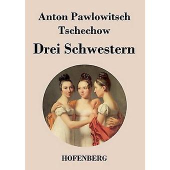 Drei Schwestern af Anton Pawlowitsch Tschechow