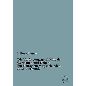 Die Verfassungsgeschichte Der Germanen Und Kelten by Cramer & Julius