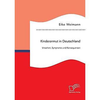 Kinderarmut in Deutschland-Ursachen-Symptome Und Konsequenzen von & Eike Weimann