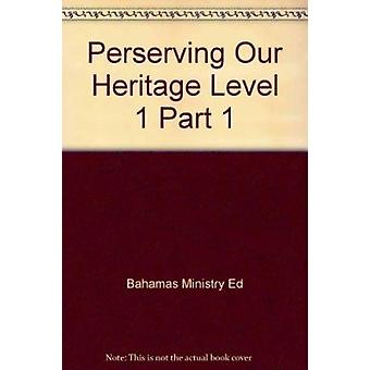 Perserving Our Heritage Level 1 Part 1 by Bahamas Ministry Education