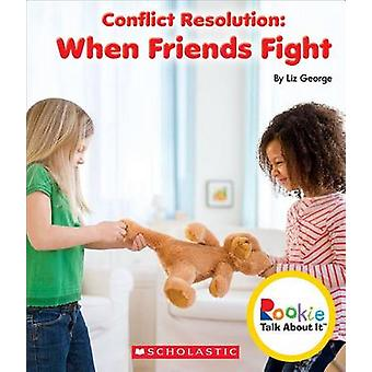 Conflict Resolution - When Friends Fight by Liz George - 9780531213810