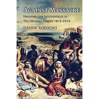 Against Massacre - Humanitarian Interventions in the Ottoman Empire -